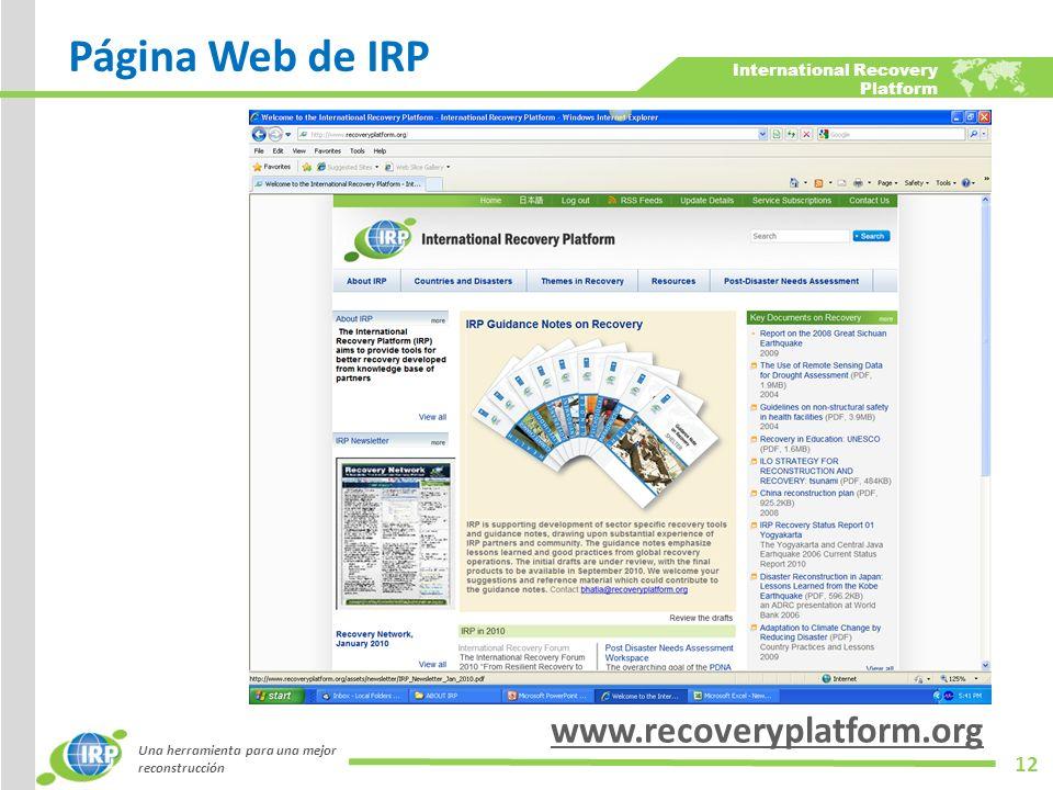 International Recovery Platform Página Web de IRP www.recoveryplatform.org Una herramienta para una mejor reconstrucción 12