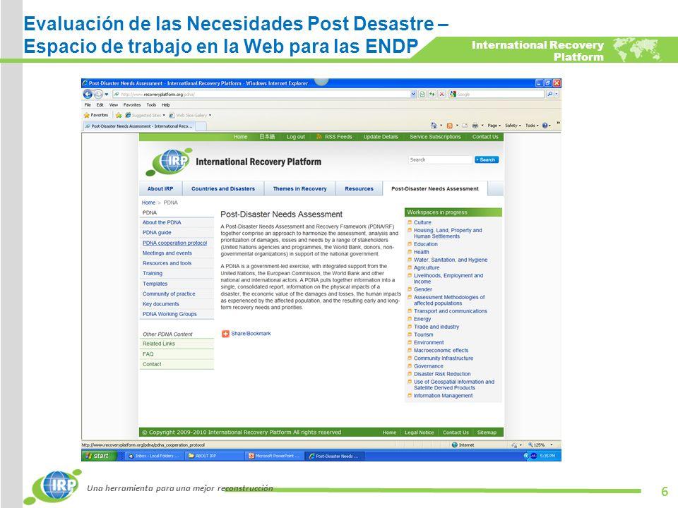 International Recovery Platform - Evaluación de las Necesidades Post Desastre – Espacio de trabajo en la Web para las ENDP Una herramienta para una mejor reconstrucción 6