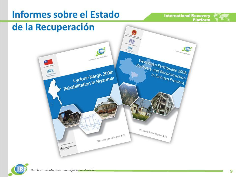 International Recovery Platform Informes sobre el Estado de la Recuperación Una herramienta para una mejor reconstrucción 9