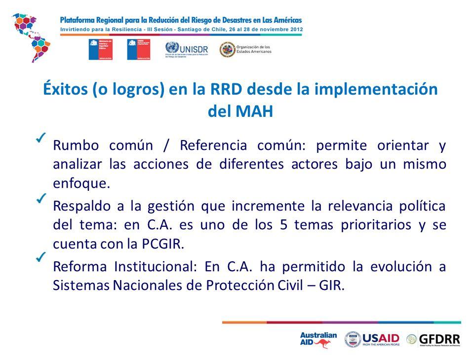 2 Éxitos (o logros) en la RRD desde la implementación del MAH Rumbo común / Referencia común: permite orientar y analizar las acciones de diferentes actores bajo un mismo enfoque.