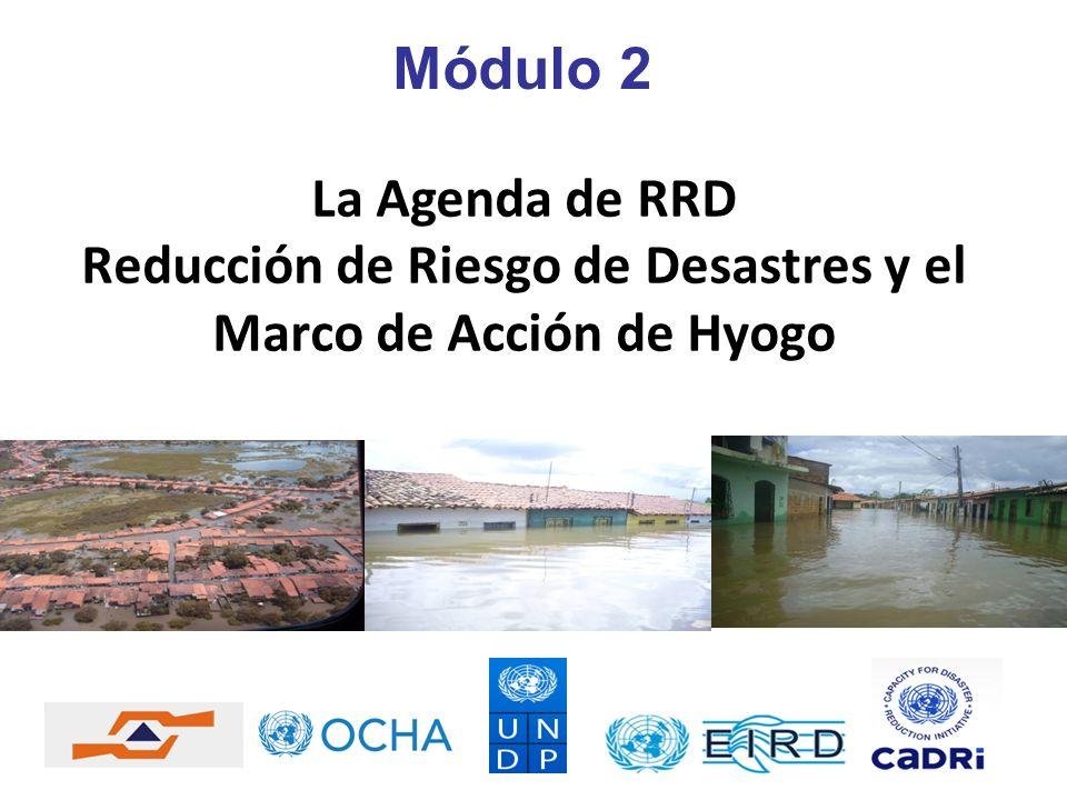 La Agenda de RRD Reducción de Riesgo de Desastres y el Marco de Acción de Hyogo Módulo 2