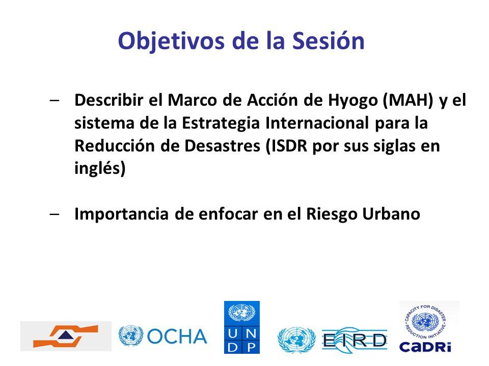 –Describir el Marco de Acción de Hyogo (MAH) y el sistema de la Estrategia Internacional para la Reducción de Desastres (ISDR por sus siglas en inglés