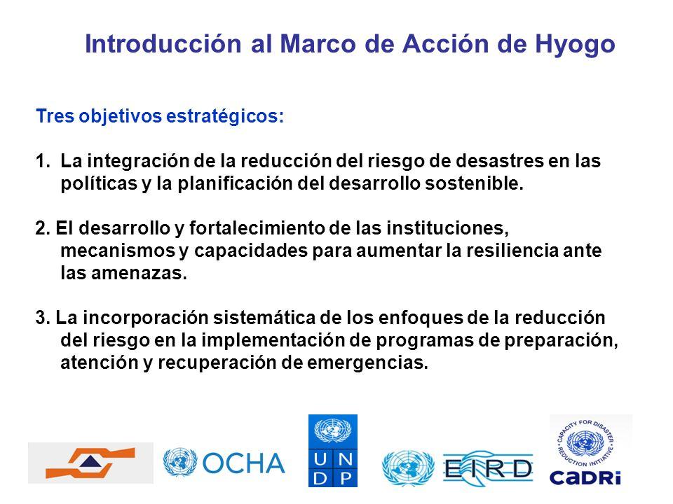 Tres objetivos estratégicos: 1.La integración de la reducción del riesgo de desastres en las políticas y la planificación del desarrollo sostenible. 2