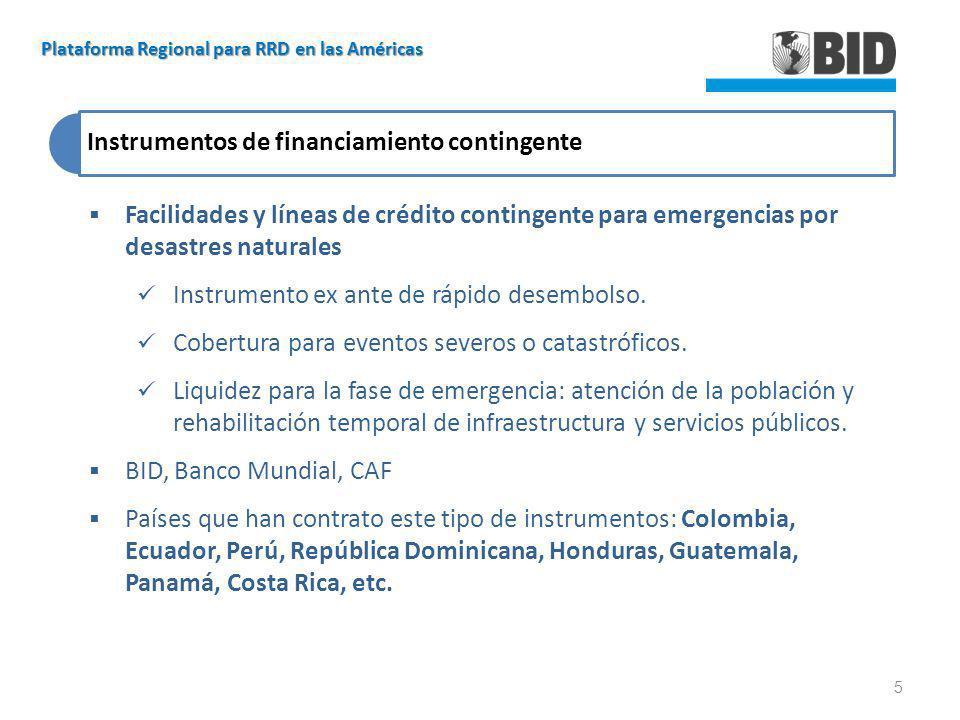 Instrumentos de financiamiento contingente Facilidades y líneas de crédito contingente para emergencias por desastres naturales Instrumento ex ante de