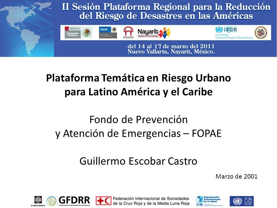 Marzo de 2001 Plataforma Temática en Riesgo Urbano para Latino América y el Caribe Fondo de Prevención y Atención de Emergencias – FOPAE Guillermo Escobar Castro