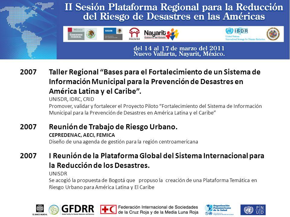 2007 Taller Regional Bases para el Fortalecimiento de un Sistema de Información Municipal para la Prevención de Desastres en América Latina y el Caribe.