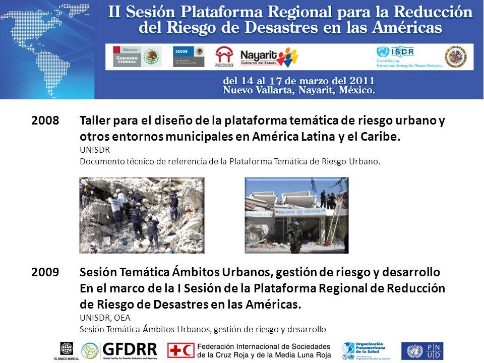 2008 Taller para el diseño de la plataforma temática de riesgo urbano y otros entornos municipales en América Latina y el Caribe.