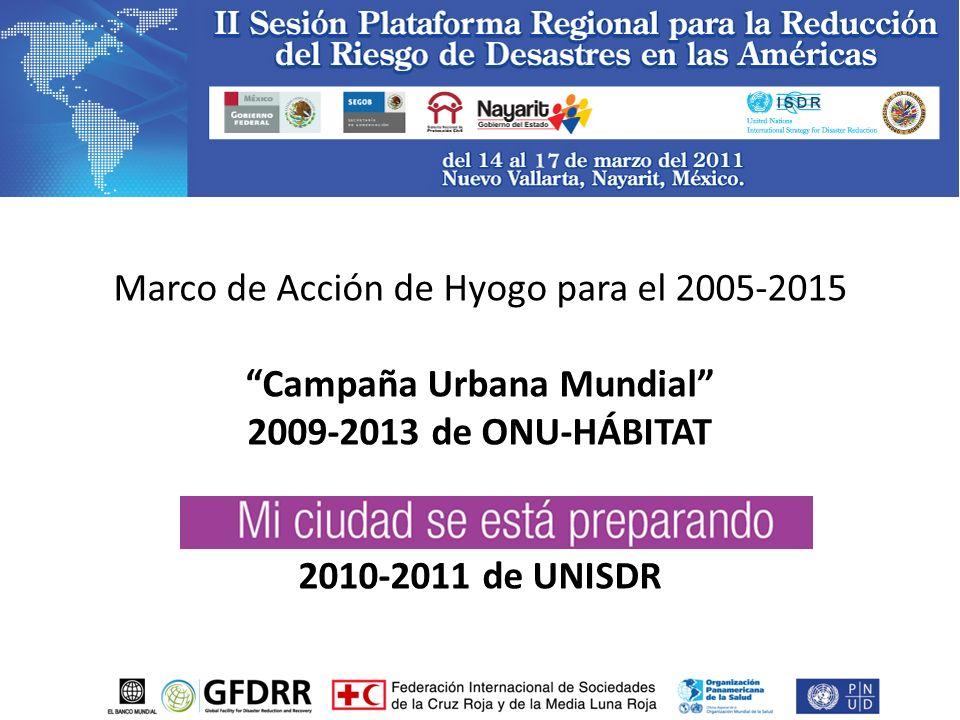 Marco de Acción de Hyogo para el 2005-2015 Campaña Urbana Mundial 2009-2013 de ONU-HÁBITAT Mi ciudad se está preparando 2010-2011 de UNISDR