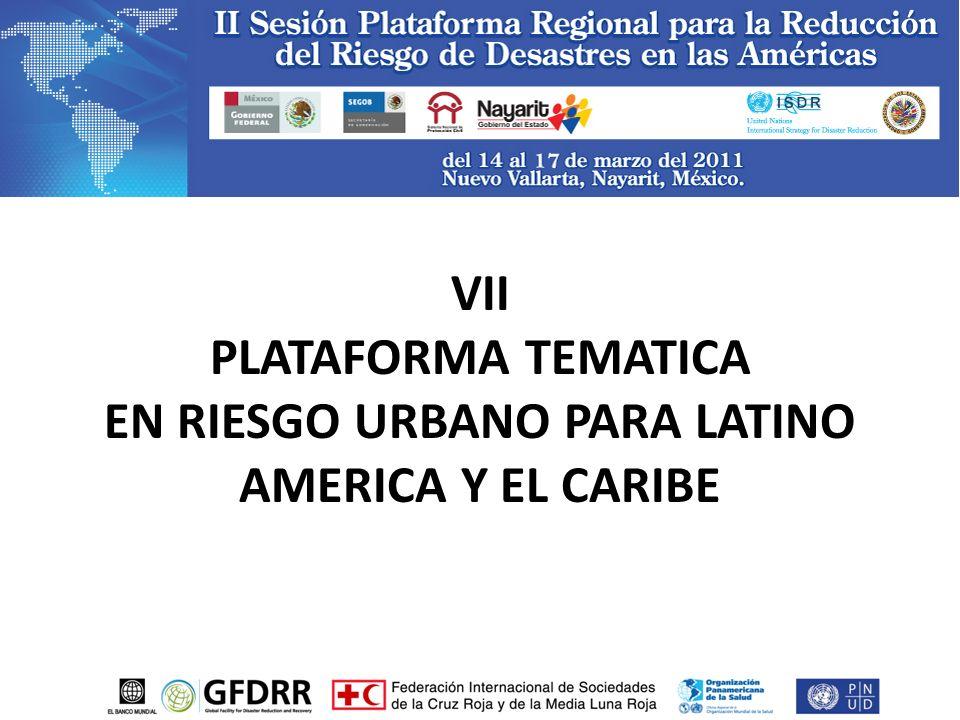 VII PLATAFORMA TEMATICA EN RIESGO URBANO PARA LATINO AMERICA Y EL CARIBE