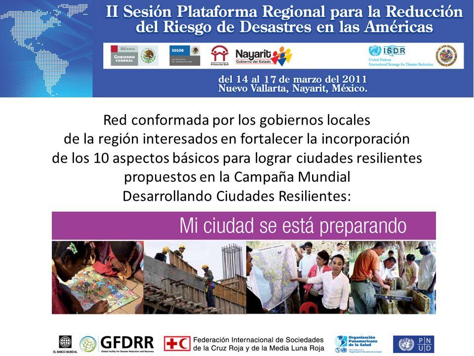 Red conformada por los gobiernos locales de la región interesados en fortalecer la incorporación de los 10 aspectos básicos para lograr ciudades resilientes propuestos en la Campaña Mundial Desarrollando Ciudades Resilientes: