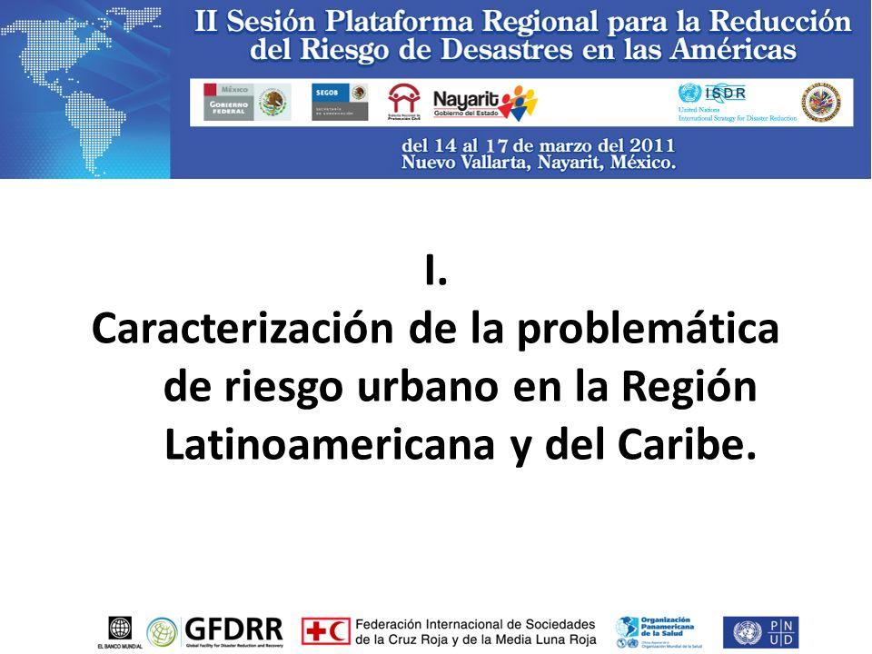 I. Caracterización de la problemática de riesgo urbano en la Región Latinoamericana y del Caribe.