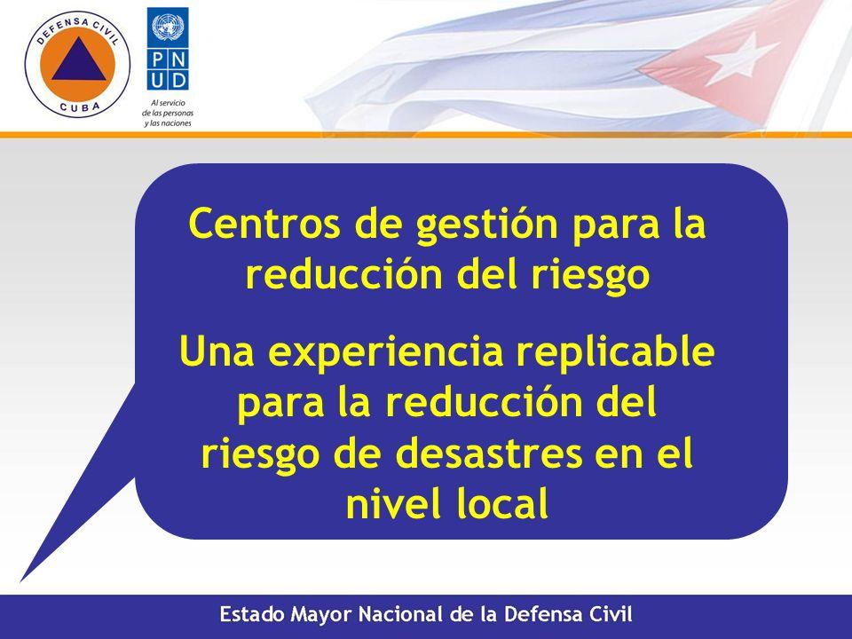 Centros de gestión para la reducción del riesgo Una experiencia replicable para la reducción del riesgo de desastres en el nivel local