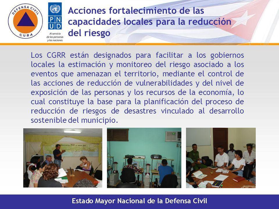 Acciones fortalecimiento de las capacidades locales para la reducción del riesgo Los CGRR están designados para facilitar a los gobiernos locales la e