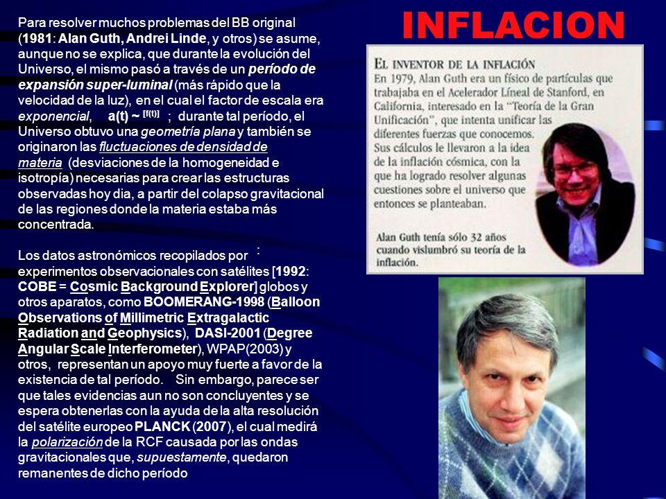 El BB original [modelo de Fridman-Lamaitre-Roberston-Walker, FLRW] fue confirmado en 1964 por Arno Penzias y Robert Wilson, con el descubrimiento de la RADIACIÓN COSMOLÓGICA DE FONDO [RCF], con lo cual ganaron el Premio Nobel en 1978.