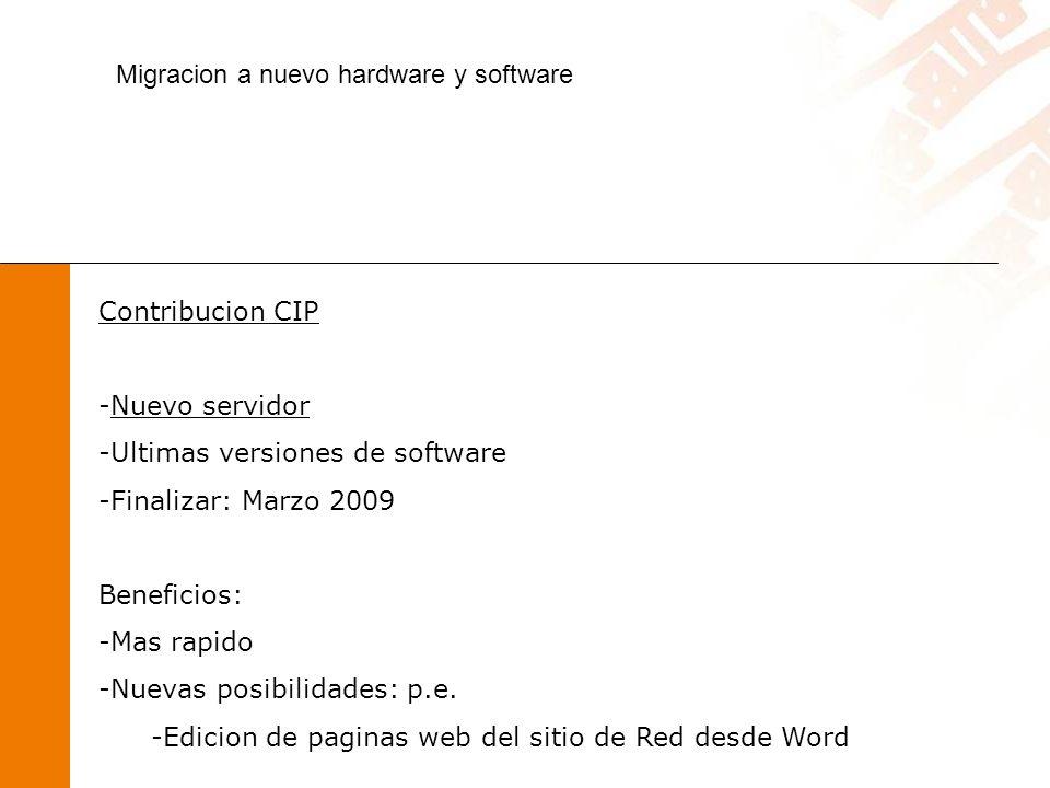 Contribucion CIP -Nuevo servidor -Ultimas versiones de software -Finalizar: Marzo 2009 Beneficios: -Mas rapido -Nuevas posibilidades: p.e.