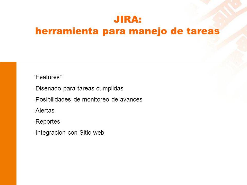 JIRA: herramienta para manejo de tareas Features: -Disenado para tareas cumplidas -Posibilidades de monitoreo de avances -Alertas -Reportes -Integracion con Sitio web