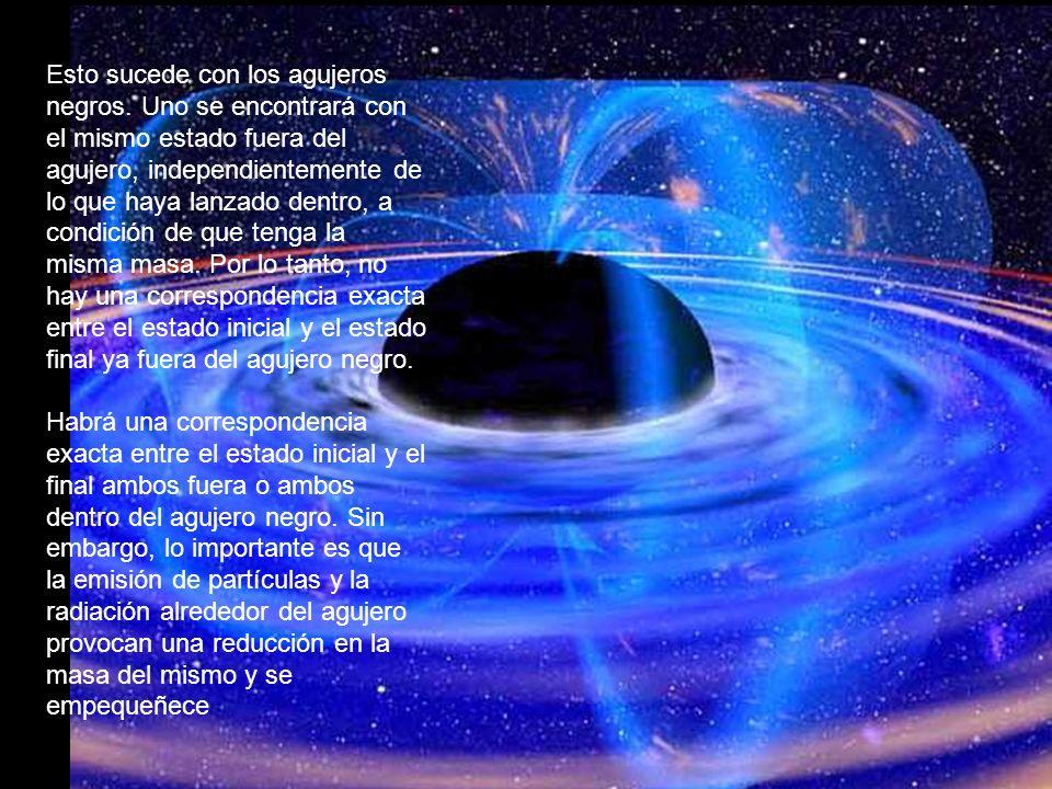 Esto sucede con los agujeros negros. Uno se encontrará con el mismo estado fuera del agujero, independientemente de lo que haya lanzado dentro, a cond