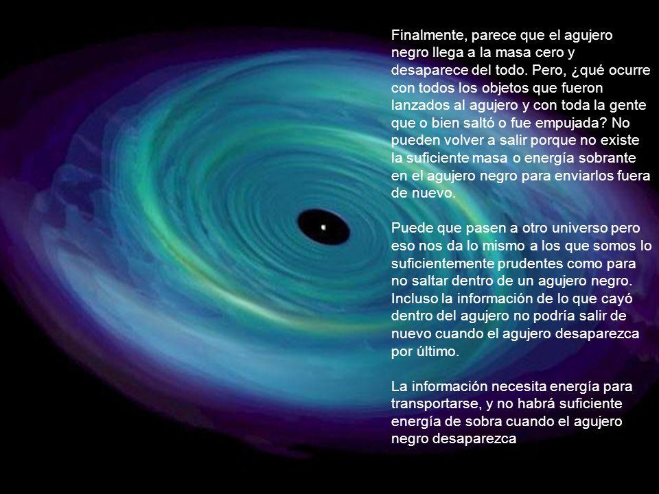 Finalmente, parece que el agujero negro llega a la masa cero y desaparece del todo. Pero, ¿qué ocurre con todos los objetos que fueron lanzados al agu