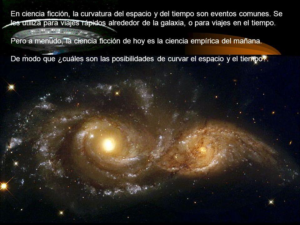 En ciencia ficción, la curvatura del espacio y del tiempo son eventos comunes. Se les utiliza para viajes rápidos alrededor de la galaxia, o para viaj