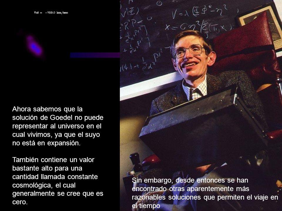 Ahora sabemos que la solución de Goedel no puede representar al universo en el cual vivimos, ya que el suyo no está en expansión. También contiene un