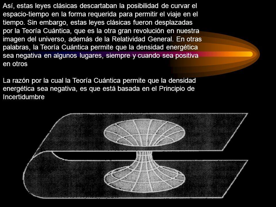 Así, estas leyes clásicas descartaban la posibilidad de curvar el espacio-tiempo en la forma requerida para permitir el viaje en el tiempo. Sin embarg