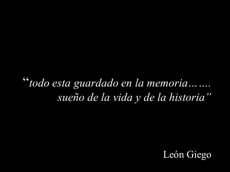 todo esta guardado en la memoria……. sueño de la vida y de la historia León Giego