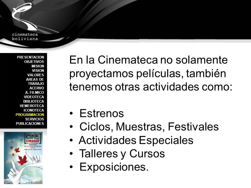 En la Cinemateca no solamente proyectamos películas, también tenemos otras actividades como: Estrenos Ciclos, Muestras, Festivales Actividades Especia
