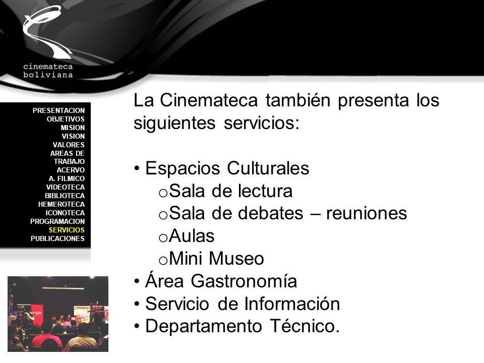 La Cinemateca también presenta los siguientes servicios: Espacios Culturales o Sala de lectura o Sala de debates – reuniones o Aulas o Mini Museo Área