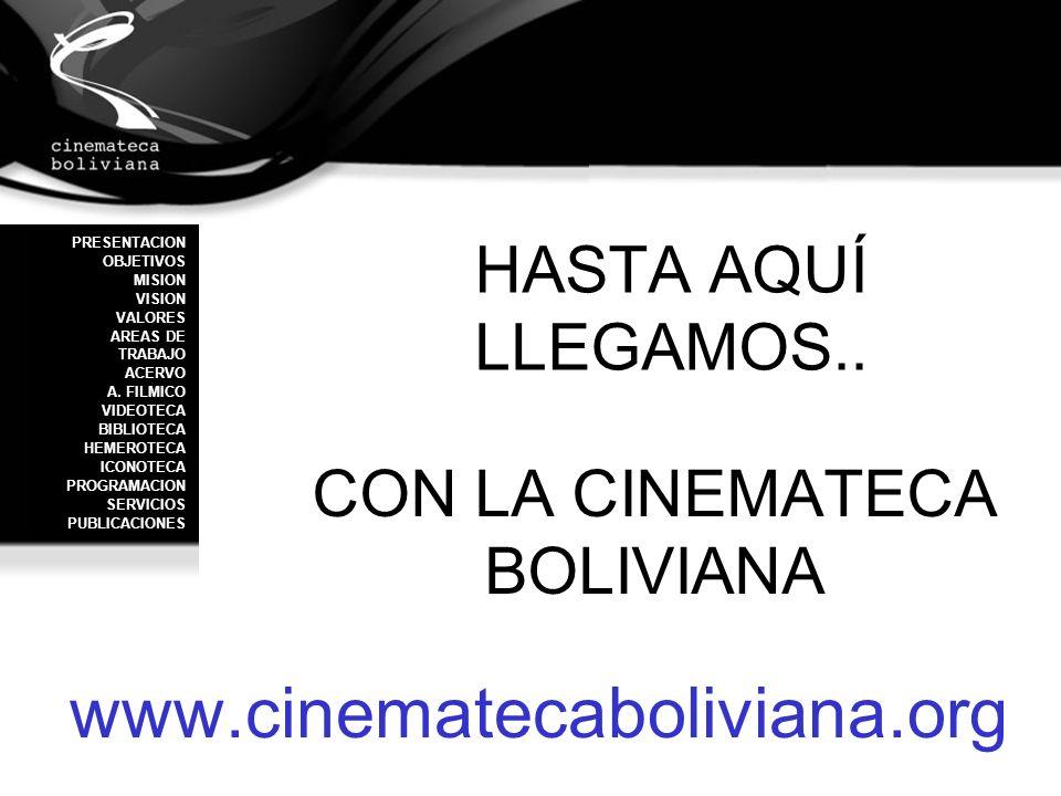 PRESENTACION OBJETIVOS MISION VISION VALORES AREAS DE TRABAJO ACERVO A. FILMICO VIDEOTECA BIBLIOTECA HEMEROTECA ICONOTECA PROGRAMACION SERVICIOS PUBLI