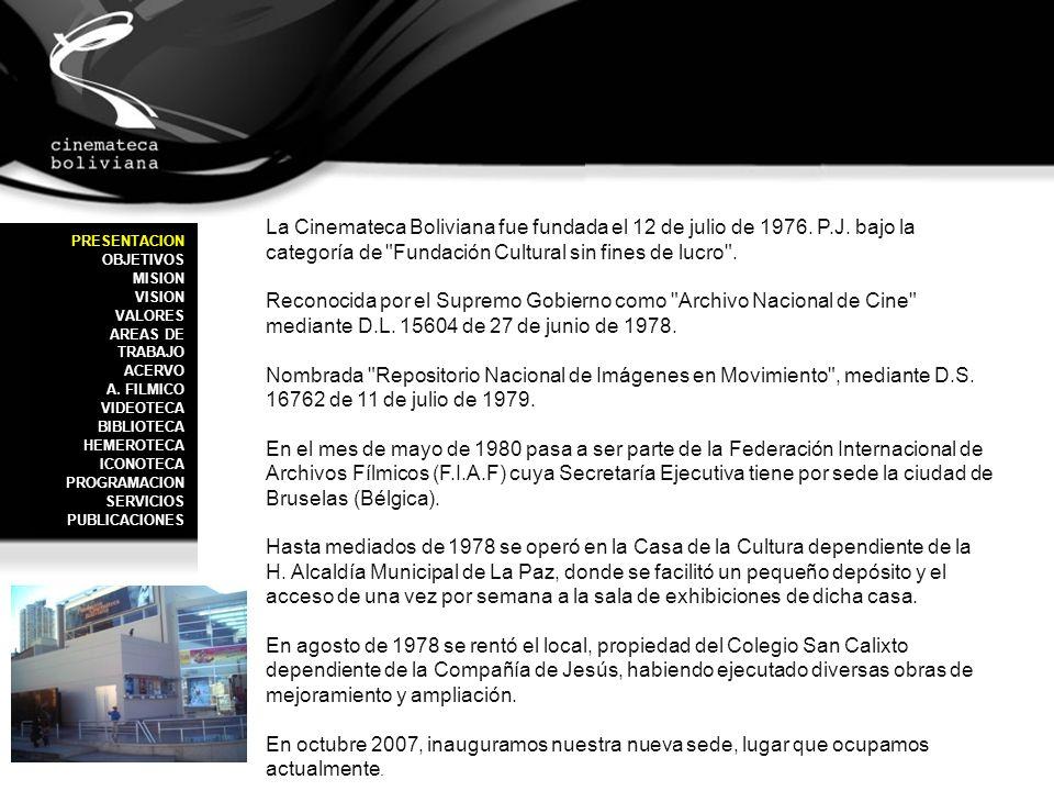 La Cinemateca Boliviana fue fundada el 12 de julio de 1976. P.J. bajo la categoría de