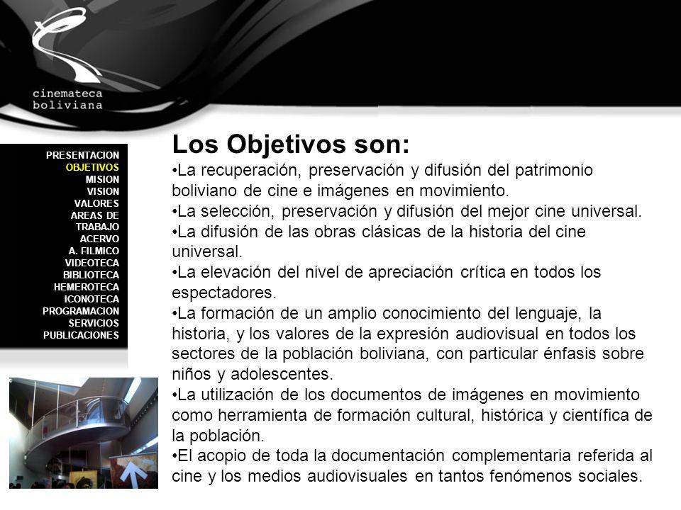 Los Objetivos son: La recuperación, preservación y difusión del patrimonio boliviano de cine e imágenes en movimiento. La selección, preservación y di