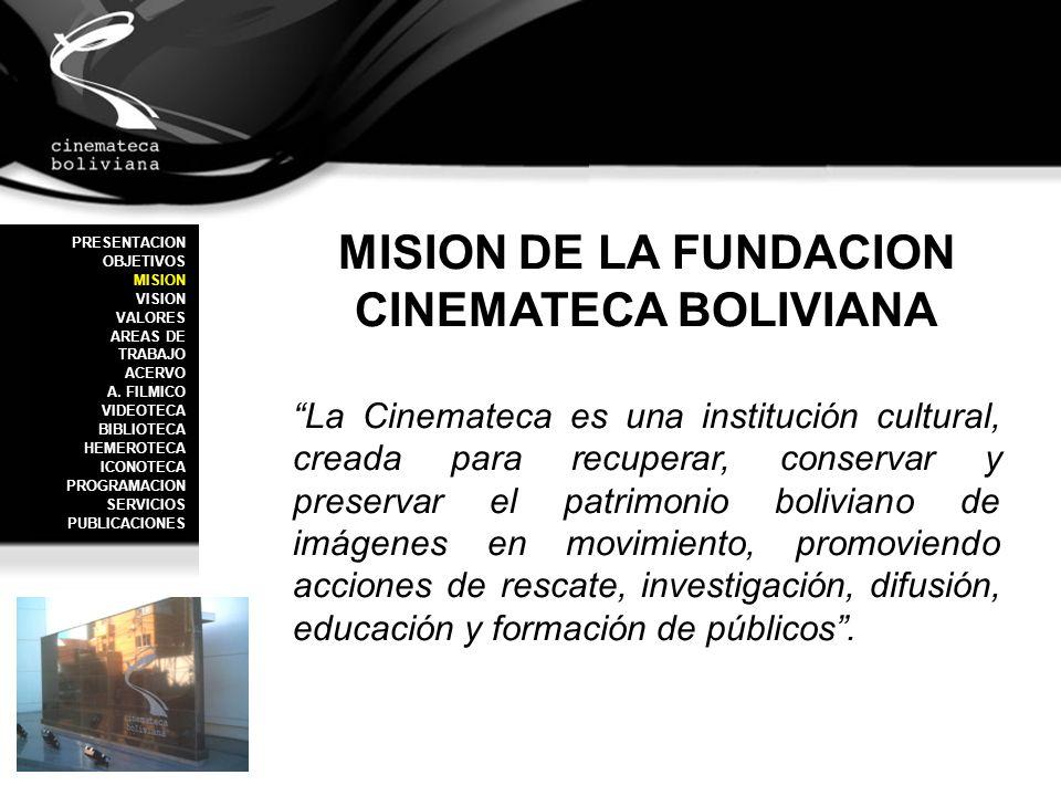 VISION DE LA FUNDACION CINEMATECA BOLIVIANA Ser un centro consolidado a nivel nacional de expresión de la cultura audiovisual, que permita formar y educar a niños, jóvenes e investigadores en el lenguaje de la imagen.