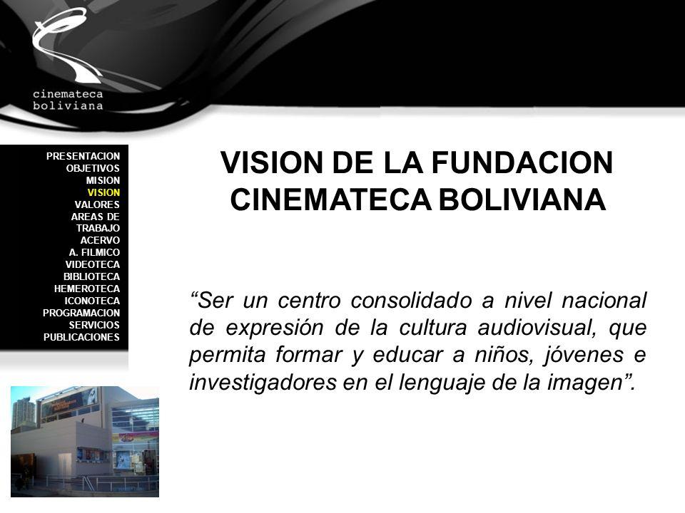 VISION DE LA FUNDACION CINEMATECA BOLIVIANA Ser un centro consolidado a nivel nacional de expresión de la cultura audiovisual, que permita formar y ed