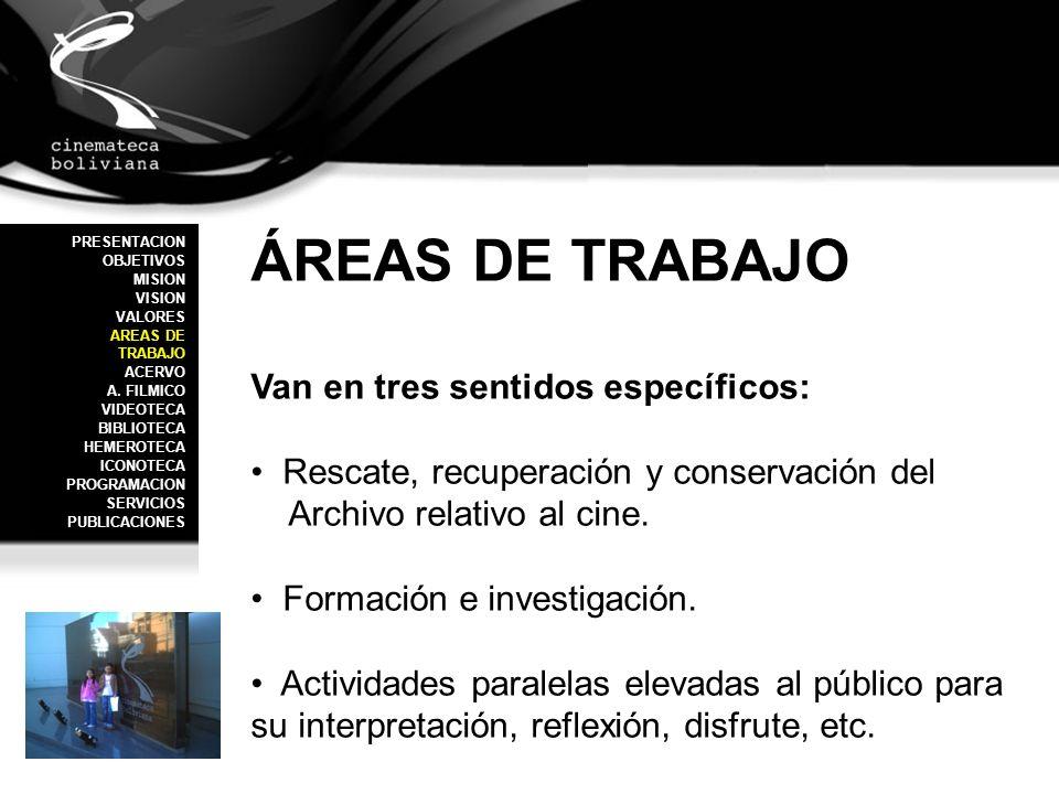 ÁREAS DE TRABAJO Van en tres sentidos específicos: Rescate, recuperación y conservación del Archivo relativo al cine. Formación e investigación. Activ