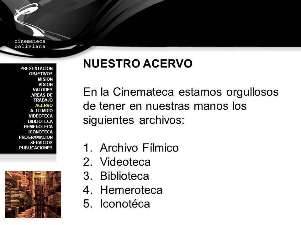 NUESTRO ACERVO En la Cinemateca estamos orgullosos de tener en nuestras manos los siguientes archivos: 1.Archivo Fílmico 2.Videoteca 3.Biblioteca 4.He