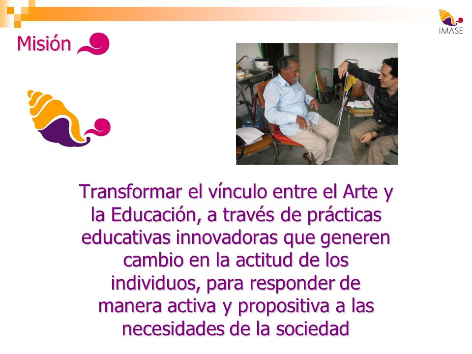 Transformar el vínculo entre el Arte y la Educación, a través de prácticas educativas innovadoras que generen cambio en la actitud de los individuos,