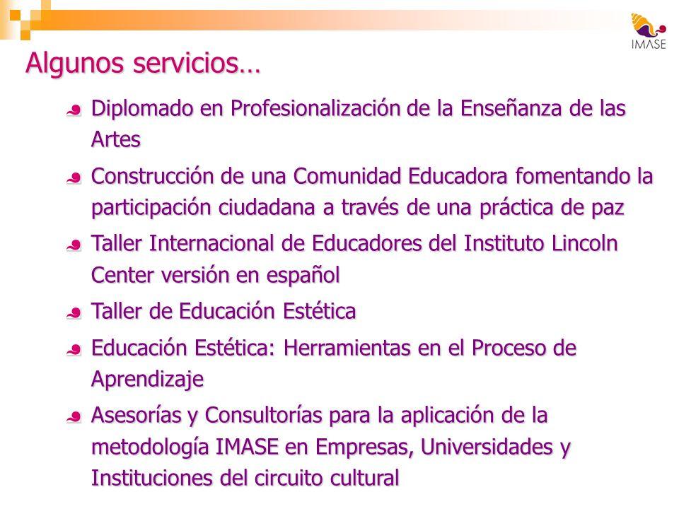 Algunos servicios… Diplomado en Profesionalización de la Enseñanza de las Artes Construcción de una Comunidad Educadora fomentando la participación ci