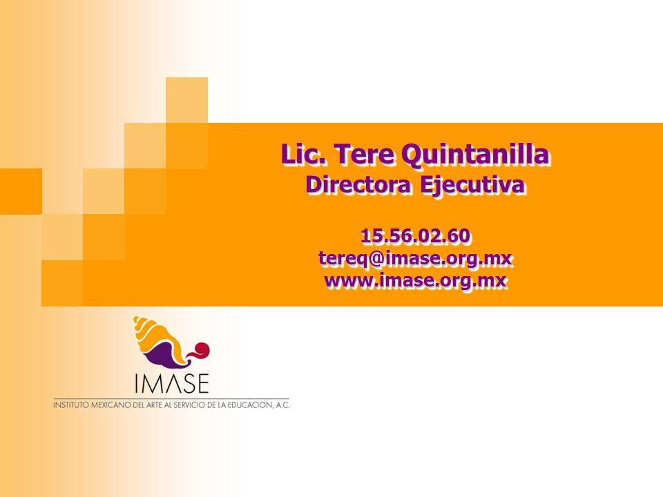 Lic. Tere Quintanilla Directora Ejecutiva 15.56.02.60tereq@imase.org.mxwww.imase.org.mx Lic. Tere Quintanilla Directora Ejecutiva 15.56.02.60tereq@ima