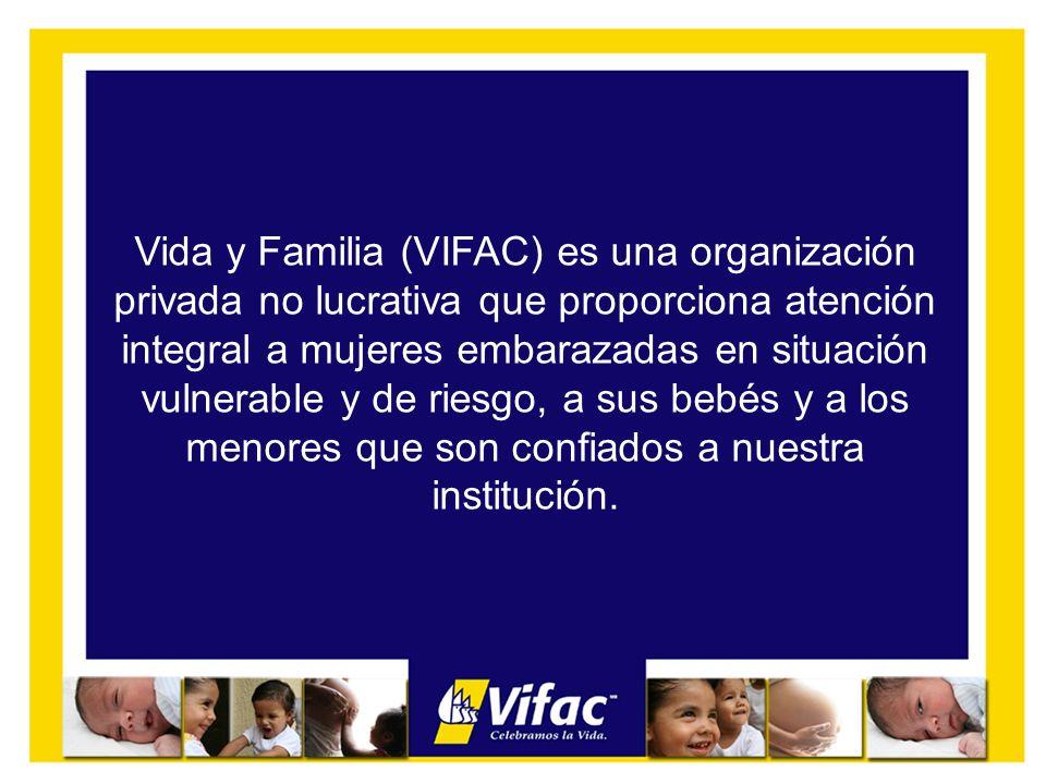 Vida y Familia (VIFAC) es una organización privada no lucrativa que proporciona atención integral a mujeres embarazadas en situación vulnerable y de r