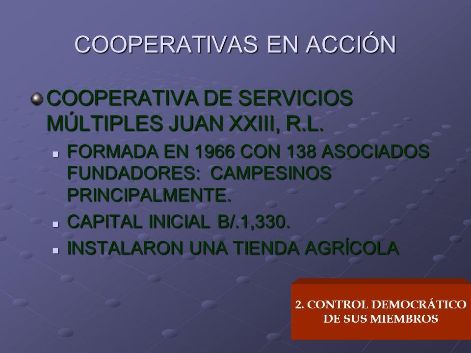 COOPERATIVAS EN ACCIÓN COOPERATIVA DE SERVICIOS MÚLTIPLES JUAN XXIII, R.L. FORMADA EN 1966 CON 138 ASOCIADOS FUNDADORES: CAMPESINOS PRINCIPALMENTE. FO