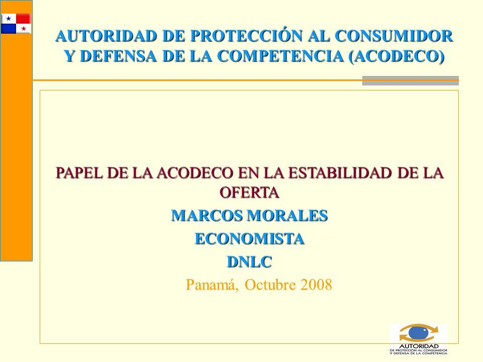 AUTORIDAD DE PROTECCIÓN AL CONSUMIDOR Y DEFENSA DE LA COMPETENCIA (ACODECO) PAPEL DE LA ACODECO EN LA ESTABILIDAD DE LA OFERTA MARCOS MORALES ECONOMIS
