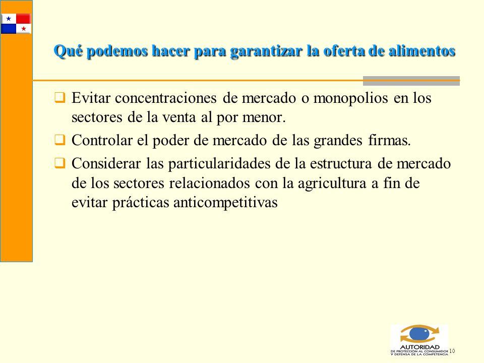 10 Qué podemos hacer para garantizar la oferta de alimentos Evitar concentraciones de mercado o monopolios en los sectores de la venta al por menor. C