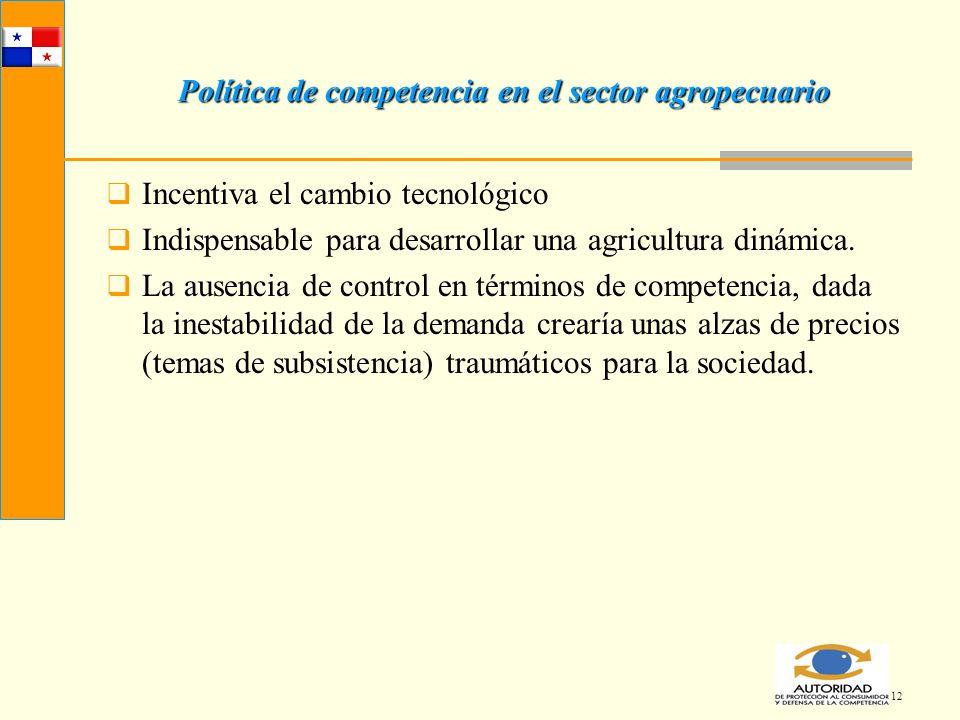 12 Política de competencia en el sector agropecuario Incentiva el cambio tecnológico Indispensable para desarrollar una agricultura dinámica. La ausen