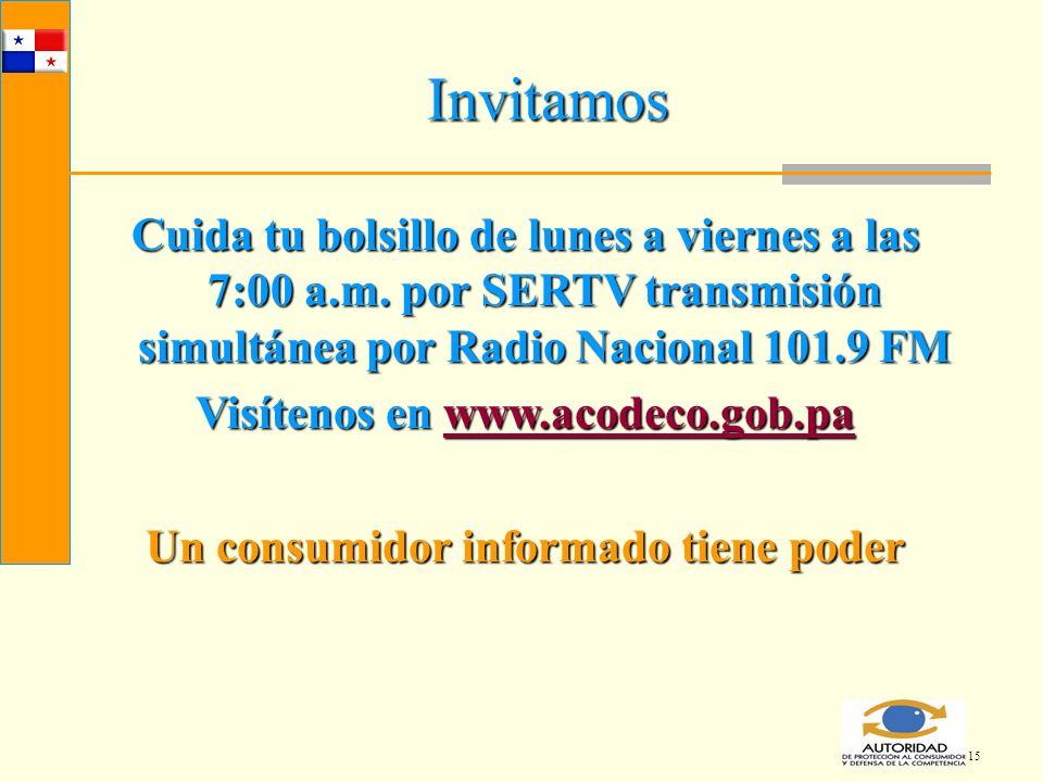 15 Invitamos Cuida tu bolsillo de lunes a viernes a las 7:00 a.m. por SERTV transmisión simultánea por Radio Nacional 101.9 FM Visítenos en www.acodec