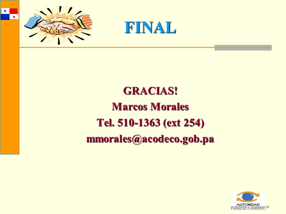 16 FINAL GRACIAS! Marcos Morales Tel. 510-1363 (ext 254) mmorales@acodeco.gob.pa