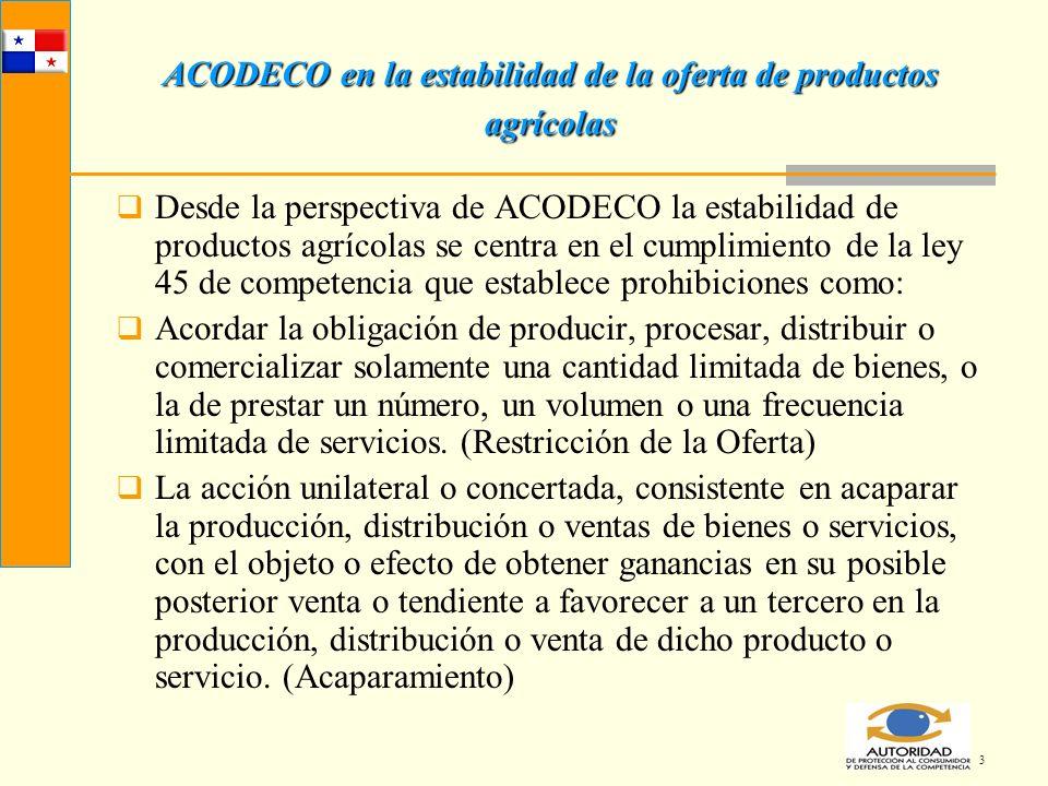 3 ACODECO en la estabilidad de la oferta de productos agrícolas Desde la perspectiva de ACODECO la estabilidad de productos agrícolas se centra en el