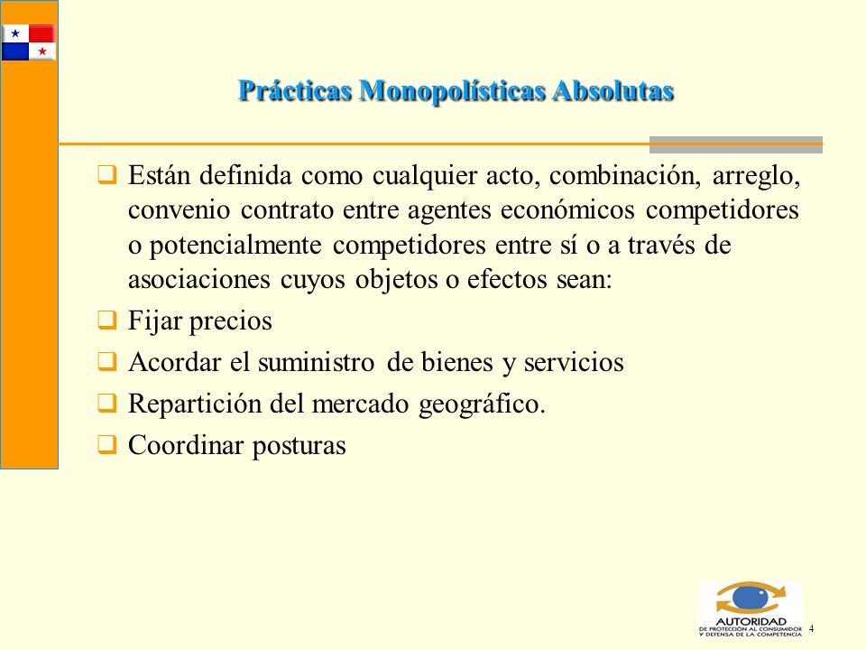 4 Prácticas Monopolísticas Absolutas Están definida como cualquier acto, combinación, arreglo, convenio contrato entre agentes económicos competidores
