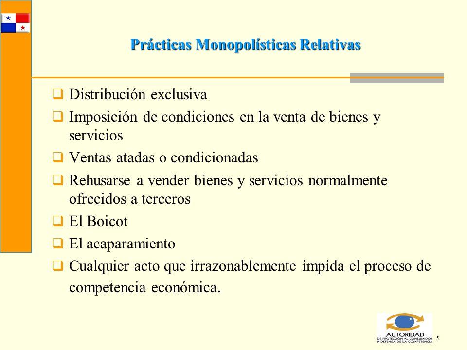 5 Prácticas Monopolísticas Relativas Distribución exclusiva Imposición de condiciones en la venta de bienes y servicios Ventas atadas o condicionadas
