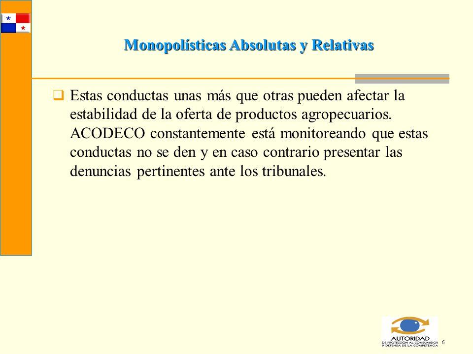 6 Monopolísticas Absolutas y Relativas Estas conductas unas más que otras pueden afectar la estabilidad de la oferta de productos agropecuarios. ACODE