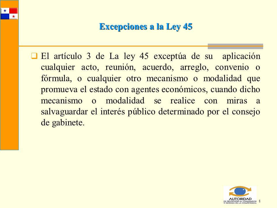8 Excepciones a la Ley 45 El artículo 3 de La ley 45 exceptúa de su aplicación cualquier acto, reunión, acuerdo, arreglo, convenio o fórmula, o cualqu